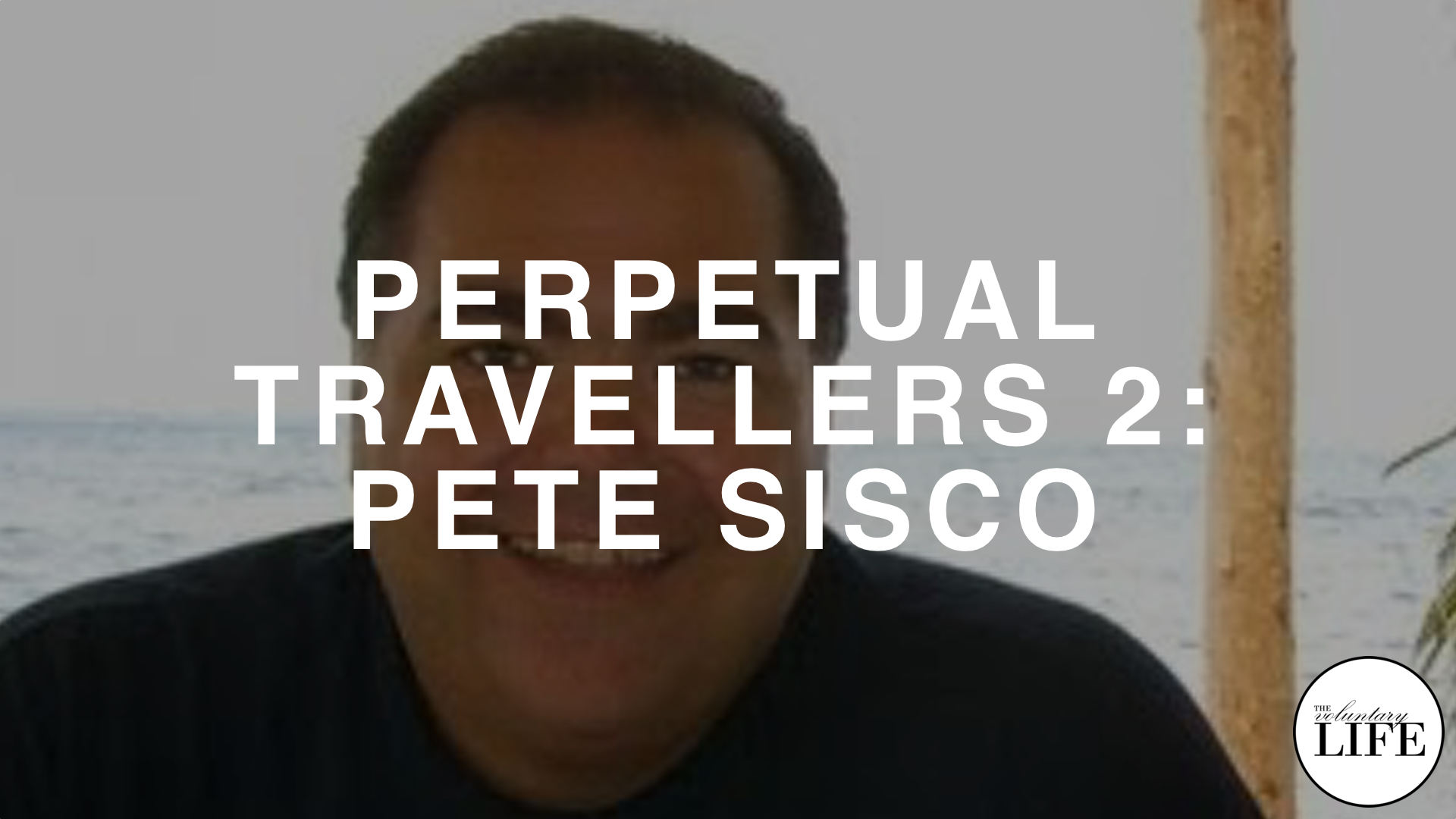 130 Perpetual Travellers Part 2: Interview With Pete Sisco