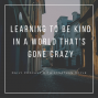 Artwork for Learning To Be Kind In A World That's Gone Crazy