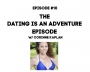 Artwork for Ep 010 - The Dating Is An Adventure Episode with Corinne Kaplan