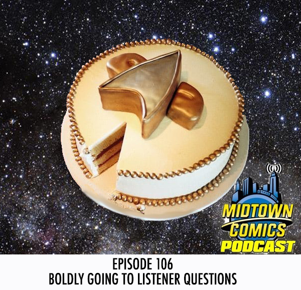 Midtown Comics Episode 106 Boldly Going to Listener Questions
