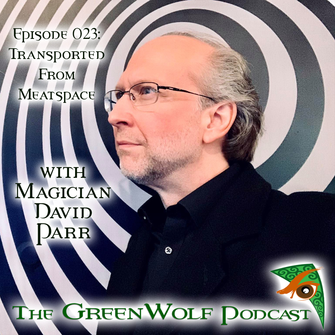 The GreenWolf Podcast - Ep 023- Transported from Meatspace with Magician David Parr