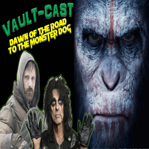 VAULT-CAST Episode VI: Dawn of the Road to the Monster Dog