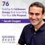 Artwork for Feeling An Unknown Energy And Searching For Your Life Purpose With Jacob Cooper - Episode 76