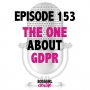 Artwork for EPISODE 153 - THE ONE ABOUT GDPR