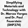 Artwork for Simplifying Materials and Technology with Dr. Marcos Vargas and Dr. Paul Feuerstein (DHP274)