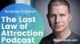 Artwork for The Last Law Of Attraction Podcast with Andrew Kaplan