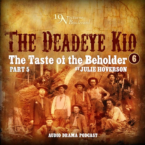The Taste of the Beholder, episode 5 (Deadeye Kid #6)