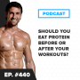 Artwork for Should You Eat Protein Before or After Your Workouts?