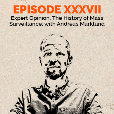 Episode 37 - Expert opinion: The History of Mass Surveillance, with Andreas Marklund