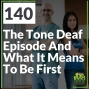 Artwork for 140 The Tone Deaf Episode And What It Means To Be First