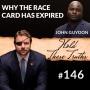 Artwork for Why the Race Card Has Expired | John Guydon