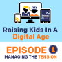 Artwork for Raising Kids In A Digital Age Pt 1 - Managing The Tension