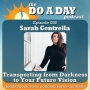 Artwork for 056. Transporting from Darkness to Your Future Vision with Sarah Centrella