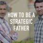 Artwork for How To Become A Strategic Father