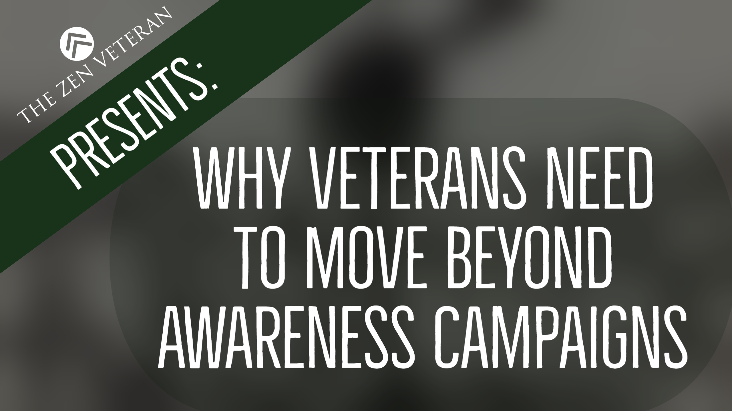 Perceptions of Veterans and Why We Need to Move Away From Awareness Campaigns