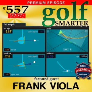 557 Premium: If Custom Fit Clubs Cost Are The Same Price, What's Holding You Back? Featuring Frank Viola