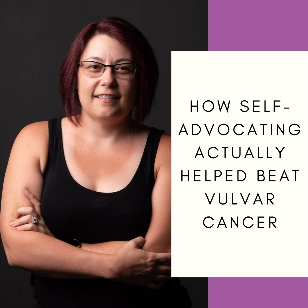 How Self-Advocating Actually Helped Beat Vulvar Cancer