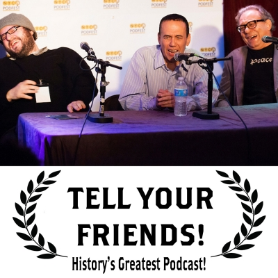 Tell Your Friends! History's Greatest Podcast! show image