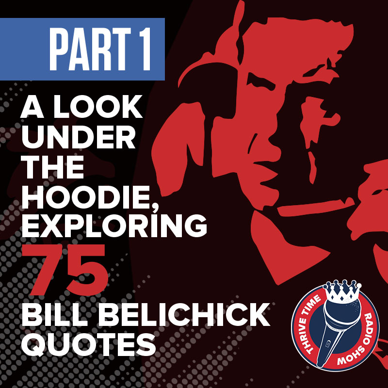 Artwork for Bill Belichick Quotes (Part 1) | A Look Under the Hoodie, Exploring 75 Bill Belichick Quotes About the Management Mastery of Coach Bill Belichick