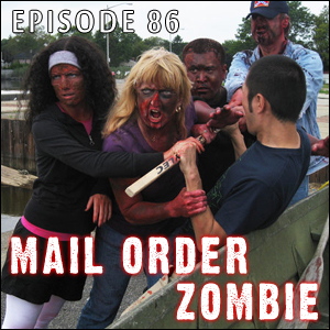 Mail Order Zombie: Episode 086