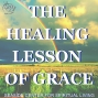 Artwork for 02-17-19 The Healing Lesson of Grace