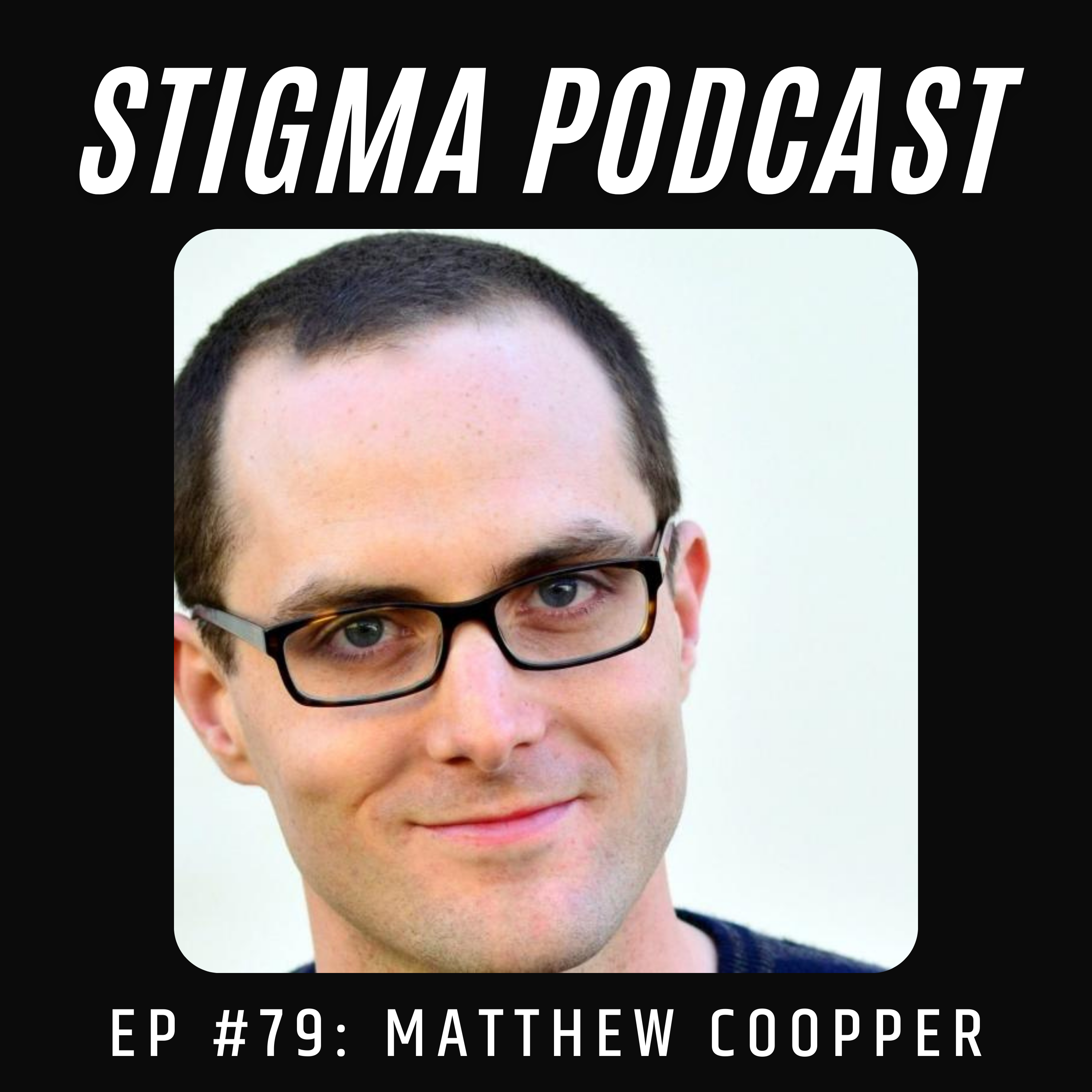 Stigma Podcast - Mental Health - #79 - Matthew Cooper on Stepping Down as CEO for His Mental Health