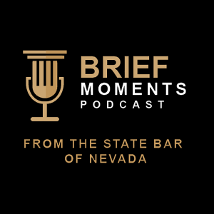 Brief Moments - The Official Podcast of the State Bar of Nevada