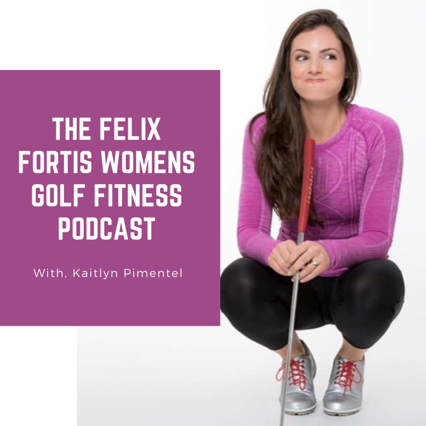 Felix Fortis Women's Golf Fitness Podcast show art