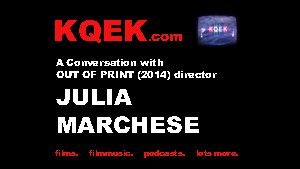 KQEK.com --- Interview with Julia Marchese, director of Out of Print (2017)