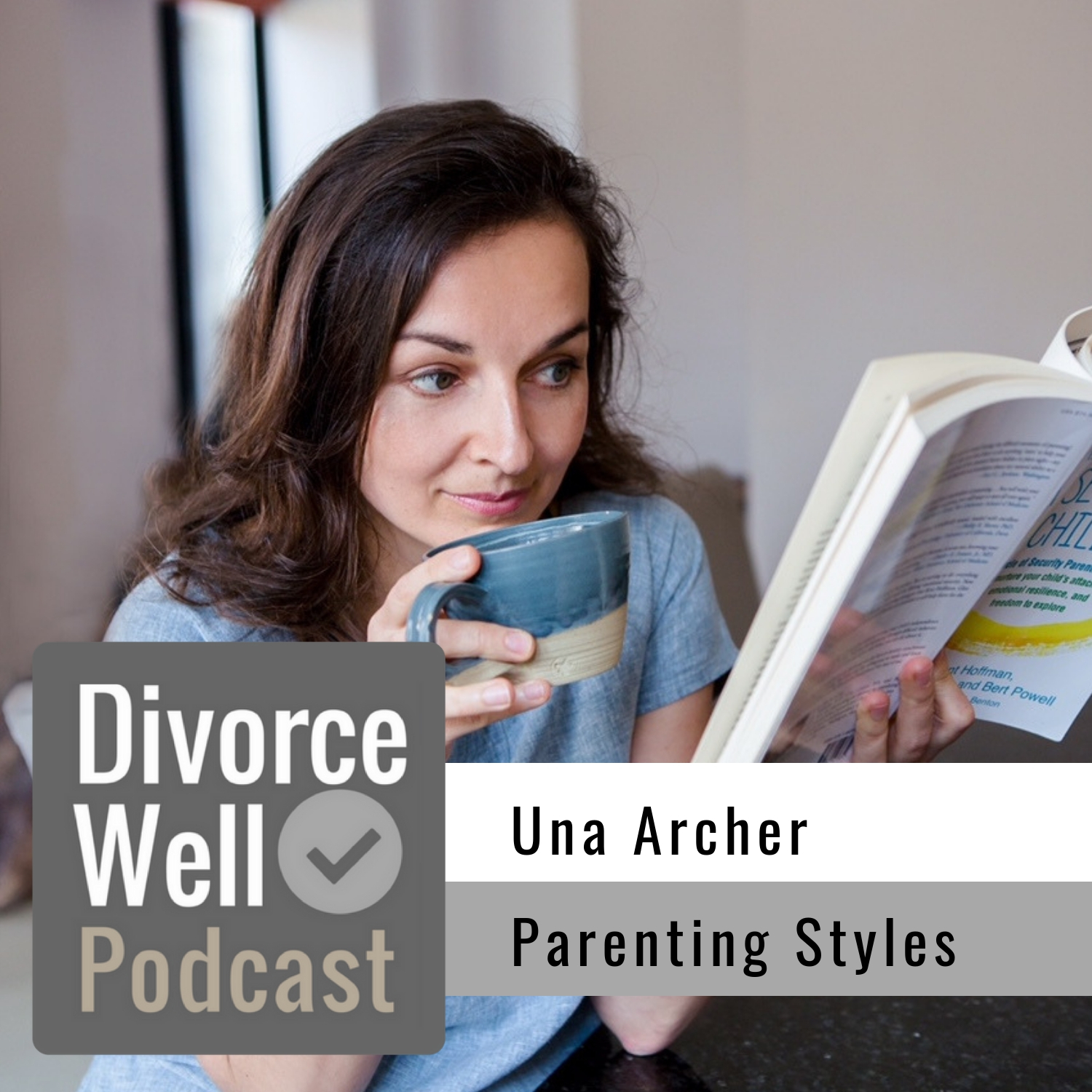The Divorce Well Podcast - 26 - Successful Co-Parenting with Differing Parenting Styles, with Una Archer