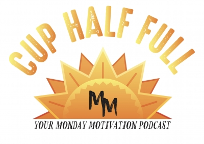Cup Half Full: Your Monday Motivation Podcast show image