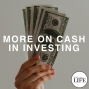 Artwork for Bonus Episode 3: More On Cash In Investing