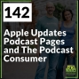 Artwork for 142 Apple Updates Podcast Pages and The Podcast Consumer