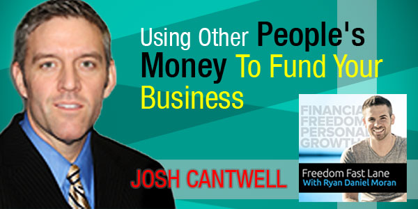 Josh_Cantwell_Using_Other_Peoples_Money_To_Fund_Your_Business.mp3