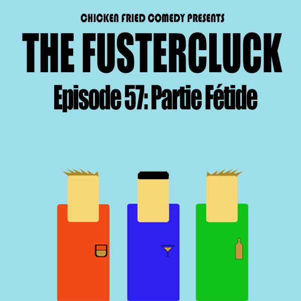 The Fustercluck Ep 57: Partie Fétide