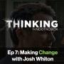 Artwork for Making Change ft. Josh Whiton || Episode 7