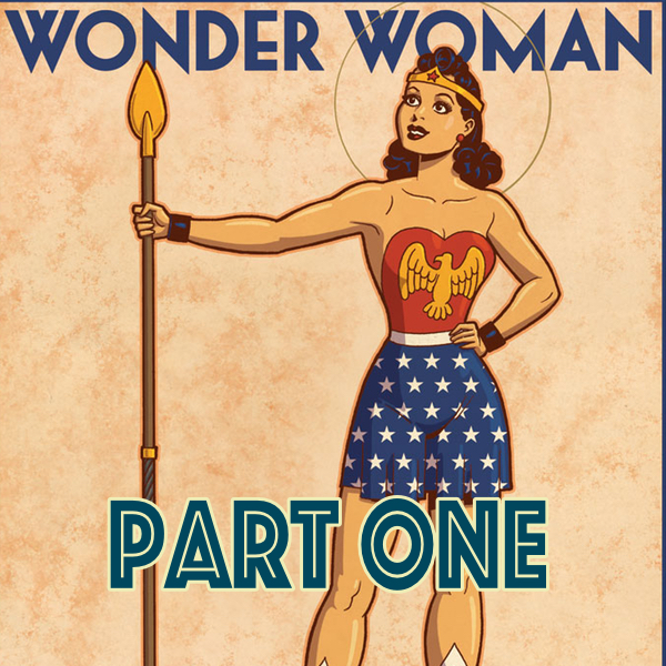 167: Wonder Woman Part One