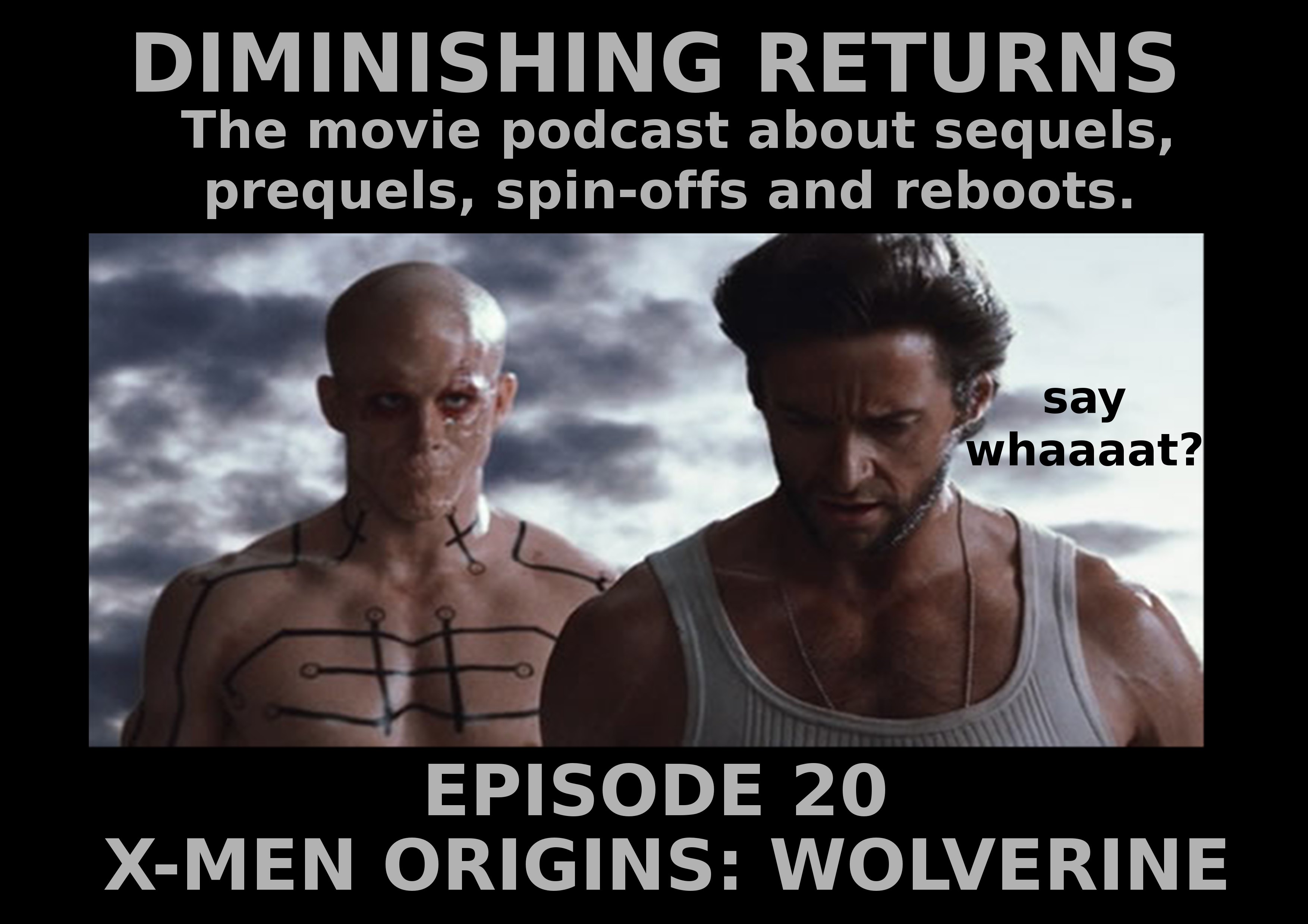Wolvie and Deadpool. Diminishing Returns Ep20, Xmen Origins: Wolverine. The podcast about sequels, prequels, spin-offs and reboots.