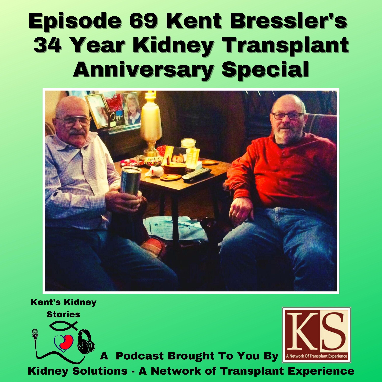 Episode 69 Kent Bressler's 34 Year Kidney Transplant Anniversary Special