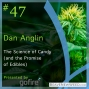 Artwork for Episode 47 -The Science of Candy (and the Promise of Edibles) with CannAmerica CEO, Dan Anglin