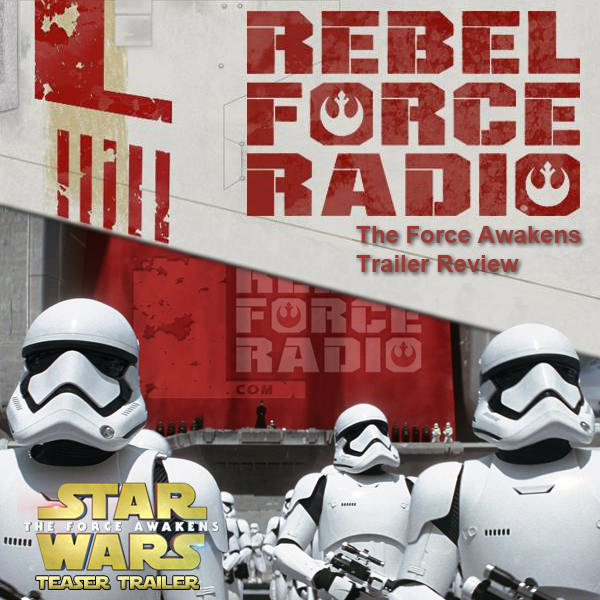 RebelForce Radio: The Force Awakens Trailer #2 Reaction Show