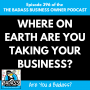 Artwork for Where on Earth Are You Taking Your Business? | Part of the EMyth Revisited Series