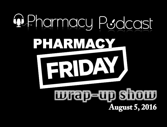 Pharmacy Friday August 5 - Pharmacy Podcast Episode 323