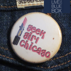 Interview with Geek Girl Chicago 1-10-15  Live at the Blue Box