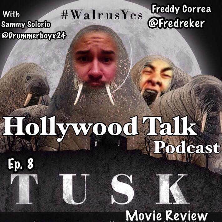 #8 Hollywood Talk with Sammy Solorio - Tusk Movie Review with Freddy Correa