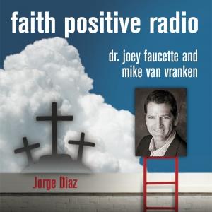 Faith Positive Radio: Jorge Diaz