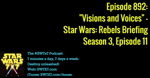 "892: ""Visions and Voices"" - Star Wars Rebels Briefing, Season 3, Episode 11"