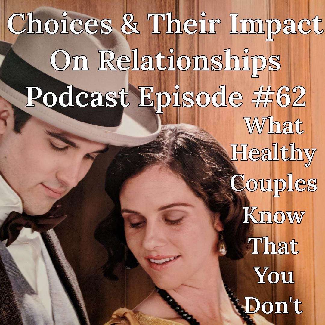 What Healthy Couples Know That You Don't - Choices & Their Impact On Relationships