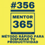 Artwork for MENTOR365 #356Método rápido para disparar tu productividad