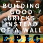 Artwork for Building Good Bricks Instead of a Wall